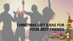 Christmas Gift Ideas for Your Best Friends